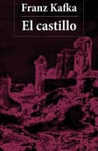 El castillo ebook by Franz Kafka