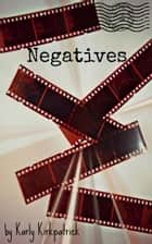 Negatives: A Short Story ebook by Karly Kirkpatrick