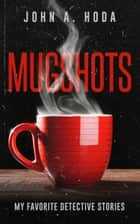 Mugshots: My Favorite Detective Stories ebook by John A. Hoda