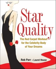 Star Quality - The Red Carpet Workout for the Celebrity Body of Your Dreams ebook by Rob Parr,Laurel House