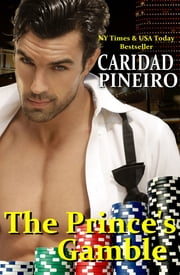 The Prince's Gamble - Romantic Suspense with Russian Royalty ebook by Caridad Pineiro