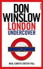 London Undercover - Neal Careys erster Fall eBook by Don Winslow, Conny Lösch