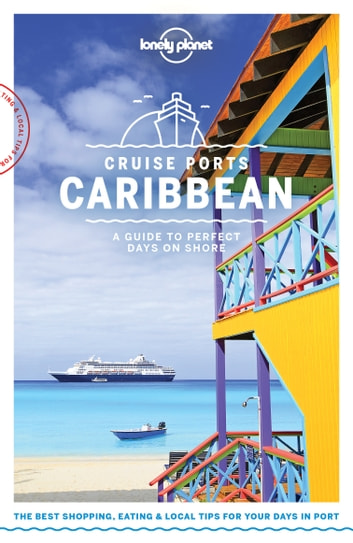 Lonely Planet Cruise Ports Caribbean ebook by Lonely Planet,Ray Bartlett,Paul Clammer,Alex Egerton,Anna Kaminski,Catherine Le Nevez,Andrea Schulte-Peevers,Regis St Louis,Mara Vorhees,Luke Waterson