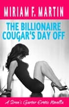 The Billionaire Cougar's Day Off ebook by Miriam F. Martin