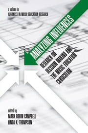 Analyzing Influences: Research on Decision Making and the Music Education Curriculum ebook by Campbell, Mark Robin