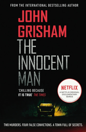 The Innocent Man - The true crime thriller behind the hit Netflix series ebook by John Grisham
