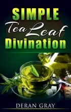 Simple Tea Leaf Divination ebook by Deran Gray