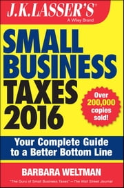 J.K. Lasser's Small Business Taxes 2016 - Your Complete Guide to a Better Bottom Line ebook by Barbara Weltman