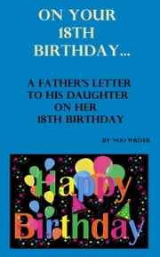 On Your 18th Birthday: A Father's Letter To His Daughter On Her 18th Birthday ebook by Noo Writer