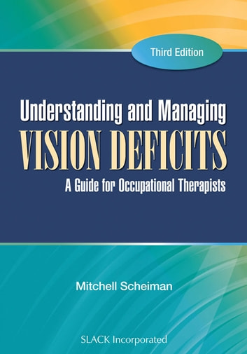Understanding and Managing Vision Deficits - A Guide for Occupational Therapists, Third Edition ebook by