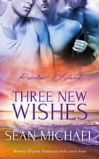Three New Wishes ebook by Sean Michael