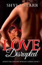 Love Disrupted ebook by Shyla Starr