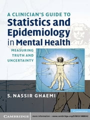 A Clinician's Guide to Statistics and Epidemiology in Mental Health - Measuring Truth and Uncertainty ebook by S. Nassir Ghaemi