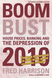 Boom Bust - House Prices, Banking and the Depression of 2010 ebook by Fred Harrison