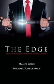The Edge - Business Performance Through Information Technology Leadership ebook by Manoj Garg, Michael Scheuerman