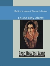 Behind A Mask: A Woman's Power ebook by Louisa May Alcott