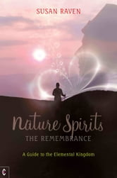 Nature Spirits: The Remembrance - A Guide to the Elemental Kingdom ebook by Susan Raven