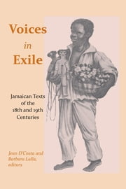 Voices in Exile - Jamaican Texts of the 18th and 19th Centuries ebook by Jean D'Costa,Barbara Lalla