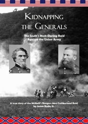 Kidnapping the Generals: The South's Most-Daring Raid Against the Union Army ebook by James Rada Jr