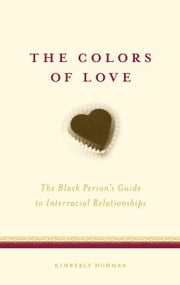 The Colors of Love: The Black Person's Guide to Interracial Relationships ebook by Hohman, Kimberly
