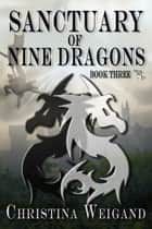 Santuary of the Nine Dragons ebook by Christina Weigand