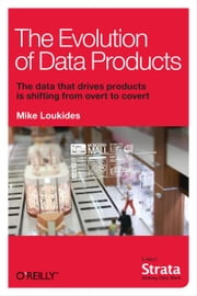 The Evolution of Data Products ebook by Mike Loukides