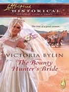 The Bounty Hunter's Bride (Mills & Boon Historical) ebook by Victoria Bylin
