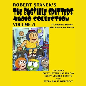 Bugville Critters Audio Collection 5 - Every Letter Has Its Day, Every Number Counts, and Every Day Is Different audiobook by Robert Stanek