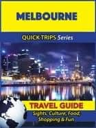 Melbourne Travel Guide (Quick Trips Series) - Sights, Culture, Food, Shopping & Fun ebook by Jennifer Kelly