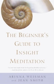 The Beginner's Guide to Insight Meditation ebook by Arinna Weisman,Jean Smith