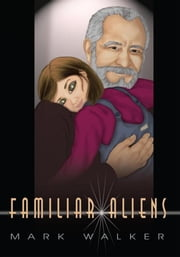 Familiar Aliens ebook by Mark Caldwell Walker