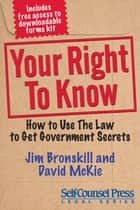 Your Right To Know - How to Use the Law to Get Government Secrets ebook by Jim Bronskill, David McKie