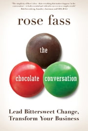 The Chocolate Conversation - Lead Bittersweet Change, Transform Your Business ebook by Rose Fass
