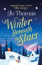 A Winter Beneath the Stars - A heart-warming read for melting the winter blues ebook by Jo Thomas