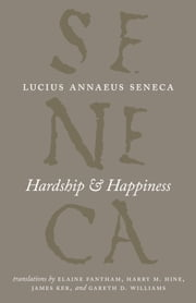 Hardship and Happiness ebook by Lucius Annaeus Seneca,Elaine Fantham,Harry M. Hine,James Ker,Gareth D. Williams,Harry M. Hine,James Ker,Gareth G. Williams
