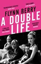 A Double Life - 'A thrilling page-turner' (Paula Hawkins, author of The Girl on the Train) ebook by Flynn Berry