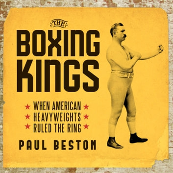 The Boxing Kings - When American Heavyweights Ruled the Ring audiobook by Paul Beston