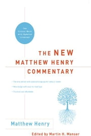 The New Matthew Henry Commentary - The Classic Work with Updated Language ebook by Matthew Henry,Martin H. Manser