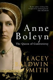 Anne Boleyn - The Queen of Controversy ebook by Lacey Baldwin Smith