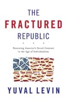 The Fractured Republic ebook by Yuval Levin