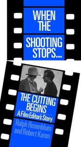 When The Shooting Stops ... The Cutting Begins - A Film Editor's Story ebook by Ralph Rosenblum,Robert Karen