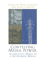 Contesting Media Power - Alternative Media in a Networked World ebook by Nick Couldry,James Curran