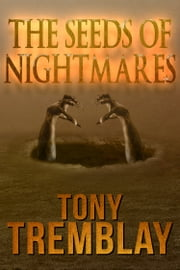 The Seeds of Nightmares ebook by Tony Tremblay