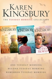 The Tuesday Morning Collection - One Tuesday Morning, Beyond Tuesday Morning, Remember Tuesday Morning ebook by Karen Kingsbury