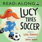 Lucy Tries Soccer Read-Along ebook by Lisa Bowes, James Hearne, Heather Gould