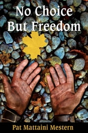 No Choice But Freedom: A Novel of Treachery and Triumph in Colonial America ebook by Pat Mattaini Mestern