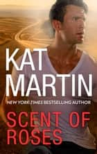 Scent of Roses - A Thrilling Novel of Romantic Suspense ebook by Kat Martin