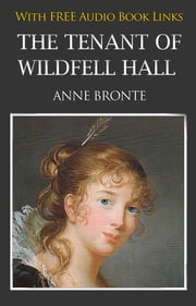 THE TENANT OF WILDFELL HALL Classic Novels: New Illustrated [Free Audio Links] ebook by ANNE BRONTË