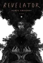 Revelator - A novel ebook by Daryl Gregory