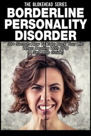 Borderline Personality Disorder : 30+ Secrets How To Take Back Your Life When Dealing With BPD ( A Self Help Guide) ebook by The Blokehead